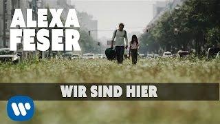 Alexa Feser   Wir Sind Hier (offizielles Video)