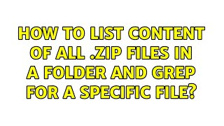 How to list content of all .zip files in a folder and grep for a specific file? (3 Solutions!!)