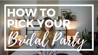 How to Pick Your BRIDAL PARTY