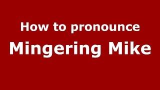 How to pronounce Mingering Mike (American English/US)  - PronounceNames.com