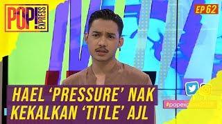 Pop! Express (2019) | Ep 62 - Hael 'Pressure' Nak Kekalkan 'Title' AJL