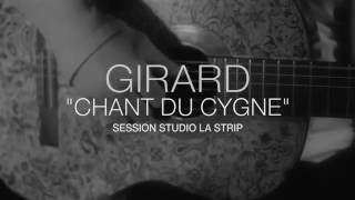 GIRARD - Chant du cygne - Session La Strip