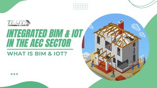 Integrated BIM & IoT in the AEC Sector | What is BIM & IoT ? - Tejjy Inc.