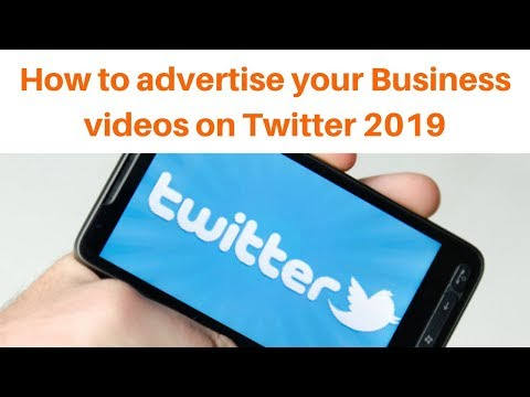 How to advertise your Business videos on Twitter 2019