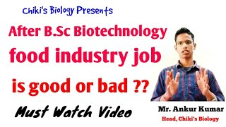 After B.Sc Biotechnology food industry job is good or bad...?? || Must Watch Video...By Chiki's Bio