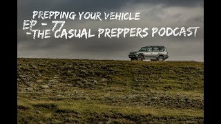 Prepping Your Vehicle - Ep 77