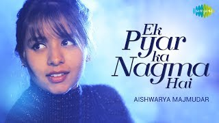 Ek Pyar Ka Nagma Hai | Cover | Aishwarya Majmudar I Hd Video