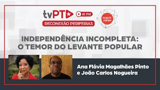 #AO VIVO | Independência incompleta: o temor do levante popular | Reconexão Periferias