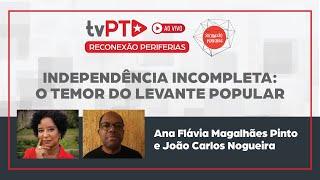 #AO VIVO | Independência incompleta: o temor do levante popular | Reconexão Periferias