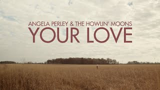 Angela Perley & The Howlin' Moons - Your Love (Official Music Video)