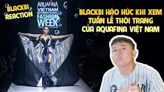 BLACKBI Háo Hức Khi Xem Tuần Lễ Thời Trang Của AQUAFINA | BLACKBI Reaction