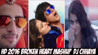 Broken Heart Mashup - DJ Chhaya 2016