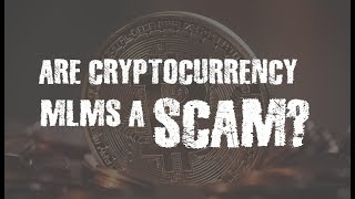 Are Bitcoin/Cryptocurrency MLMs a Scam?