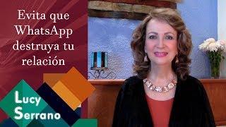 Evita Que WhatsApp Destruya Tu Relación - Lucy Serrano