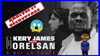 ⛔Kery James Feat. Orelsan - À Qui La Faute [analyse Et Décryptage]