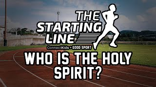 "Starting Line: ""Who is the Holy Spirit?"""