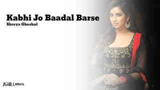 Shreya Ghoshal [Kabhi Jo Baadal Barse ] Full Lyrics Full Song
