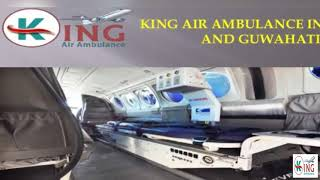 Pre-eminent Shifting by King Air Ambulance in Kolkata and Guwahati