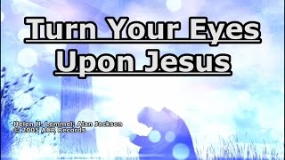 Turn Your Eyes Upon Jesus - Alan Jackson - Lyrics