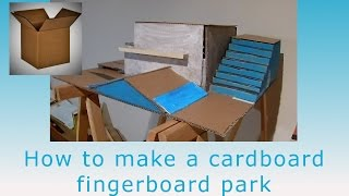 How to make a cardboard fingerboard park