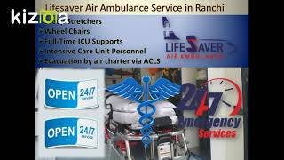 Lifesaver Air Ambulance Service in Ranchi Offers Well-ICU Privileges