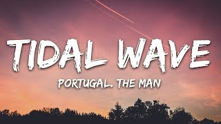 Portugal. The Man   Tidal Wave (Lyrics)