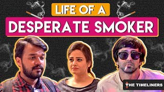 Life Of A Desperate Smoker | The Timeliners