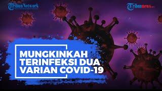 Mungkinkah Terinfeksi 2 Varian Covid-19 Sekaligus? Ini Cerita Lansia Wanita yang Jadi Korban