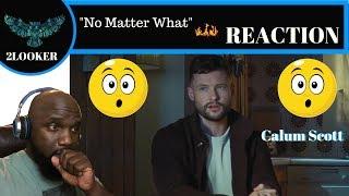 No Matter What - Calum Scott -2Looker Reaction