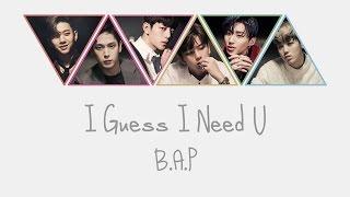 B.A.P - I Guess I need U