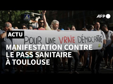 Toulouse: des centaines de manifestants contre le pass sanitaire   AFP Toulouse: des centaines de manifestants contre le pass sanitaire   AFP