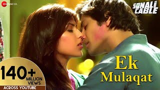 EK MULAQAT Official Video | Sonali Cable | Ali Fazal & Rhea