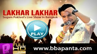 Lakhar Lakhar | Sugam Pokhrel Live in Bangkok