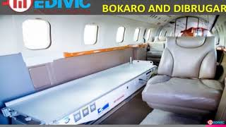 Avail Top-Class ICU Care Air Ambulance in Bokaro and Dibrugarh by Medivic