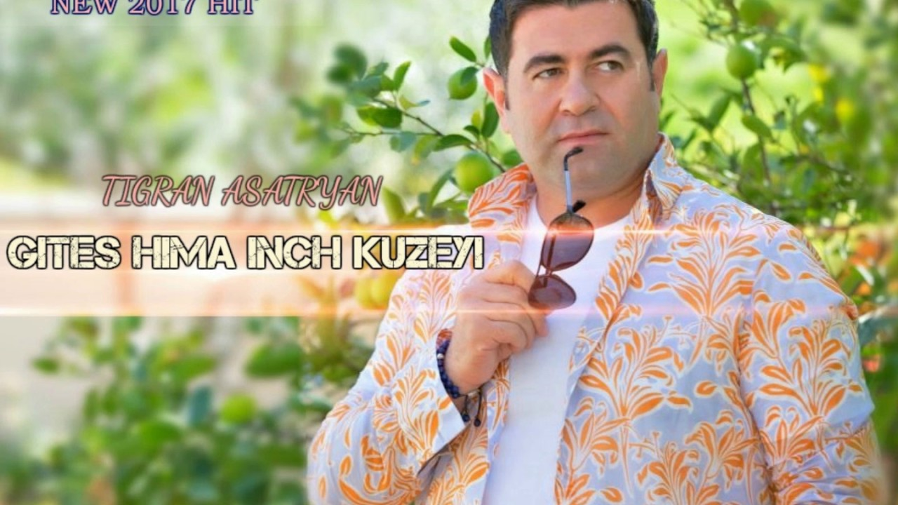 """Gites Hima Inch Kuzeyi"" – Tigran Asatryan – (NEW 2017 HIT SONG)"