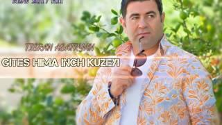 """""""Gites Hima Inch Kuzeyi"""" - Tigran Asatryan - (NEW 2017 HIT SONG)"""