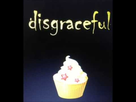 """Disgraceful"" by Disgraceful"
