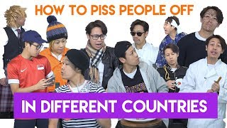 How to piss people off in different countries PART 1