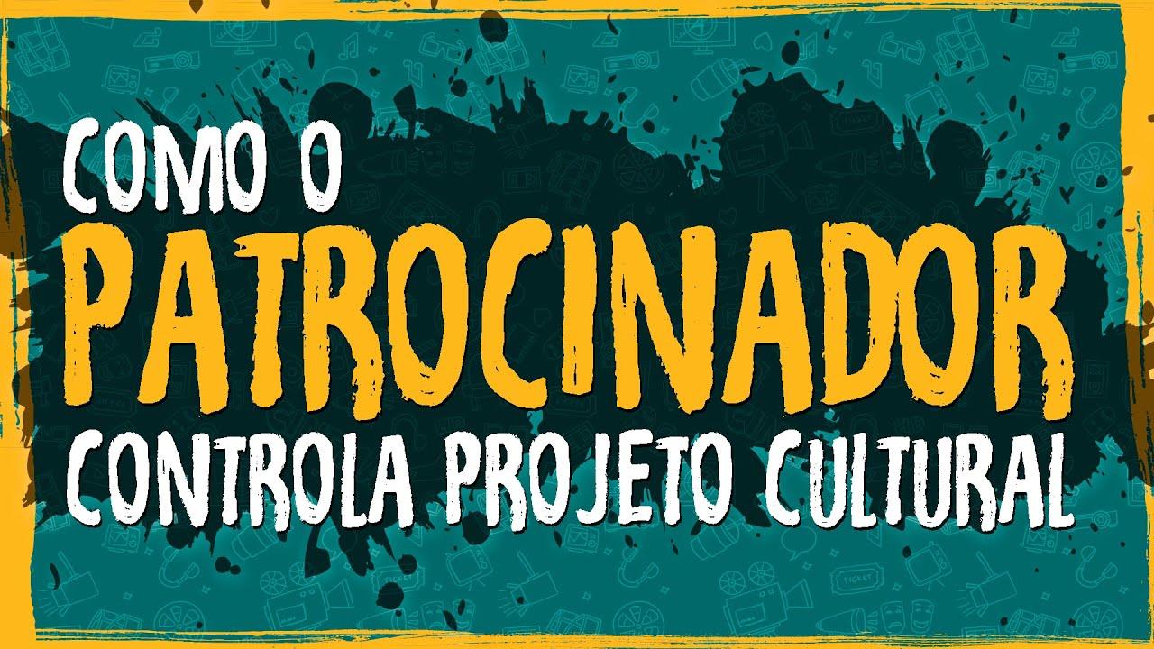 Como o Patrocinador Controla Projeto Cultural?