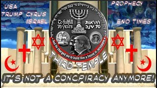 It's not a Concpiracy anymore! THIRD TEMPLE brings END TIMES-CHRISTIAN, ISLAMIC & JEWISH Prophecies