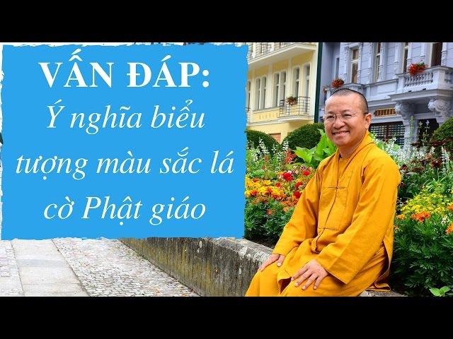 Vấn đáp: Ý nghĩa biểu tượng màu sắc lá cờ Phật giáo | Thích Nhật Từ