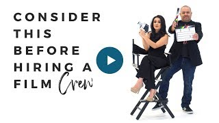 CONSIDER THIS BEFORE HIRING A FILM CREW