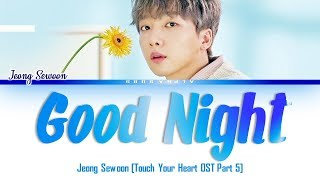 Jeong Sewoon (정세운) - Good Night [진심이 닿다 OST] Touch Your Heart OST Part 5 Lyrics/가사 [Han|Rom|Eng]