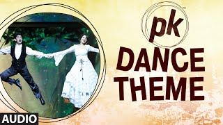 'PK Dance Theme' - Full Audio Song - PK