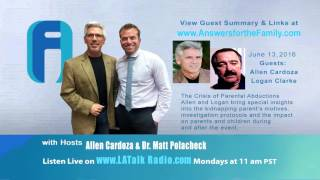 Parental Kidnapping Crisis with Allen Cardoza & Logan Clarke | Answers for the Family Radio Show