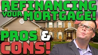 Pros and Cons of Refinancing Your Mortgage! | Should I Refinance My House?
