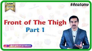 Anatomy Front of the thigh - Part 1   ( Dr.G.Bhanu Prakash )