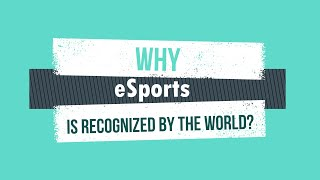 Why eSports is recognized by the World?  #STS2019Group1
