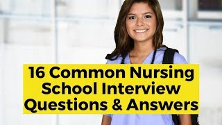View the video 16 Common Nursing School Interview Questions and Answers