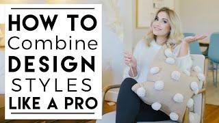 INTERIOR DESIGN | How To Combine Design Styles Cohesively